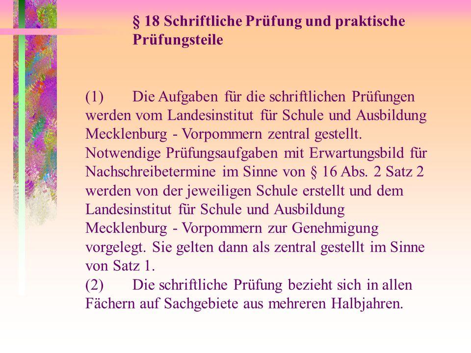 § 18 Schriftliche Prüfung und praktische Prüfungsteile (1)Die Aufgaben für die schriftlichen Prüfungen werden vom Landesinstitut für Schule und Ausbildung Mecklenburg - Vorpommern zentral gestellt.