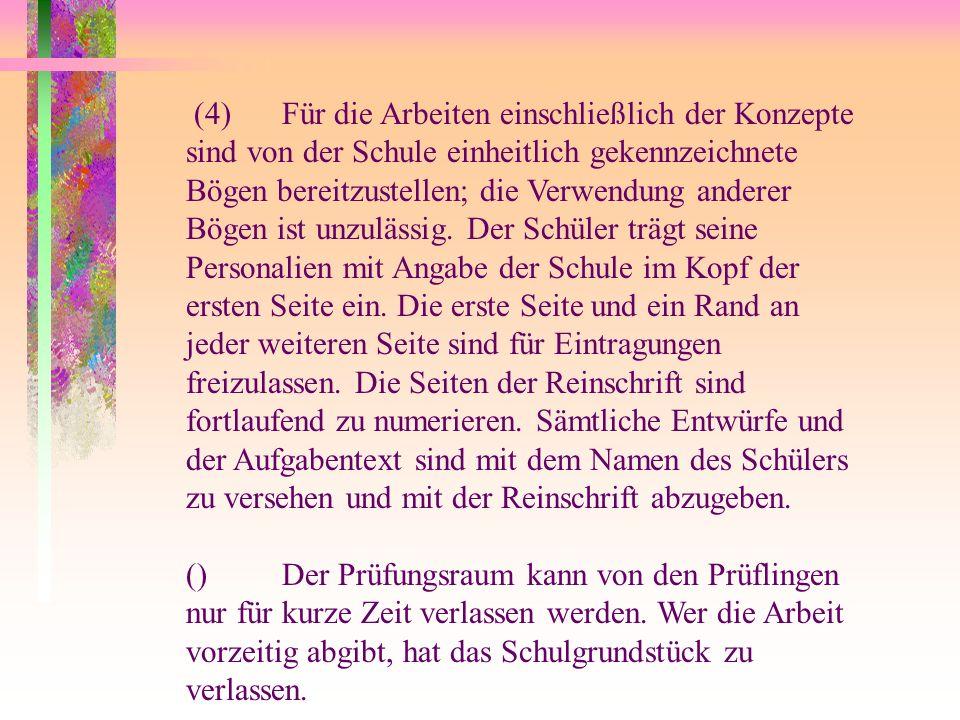 (4)Für die Arbeiten einschließlich der Konzepte sind von der Schule einheitlich gekennzeichnete Bögen bereitzustellen; die Verwendung anderer Bögen ist unzulässig.