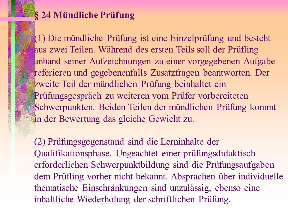 § 24 Mündliche Prüfung (1) Die mündliche Prüfung ist eine Einzelprüfung und besteht aus zwei Teilen.