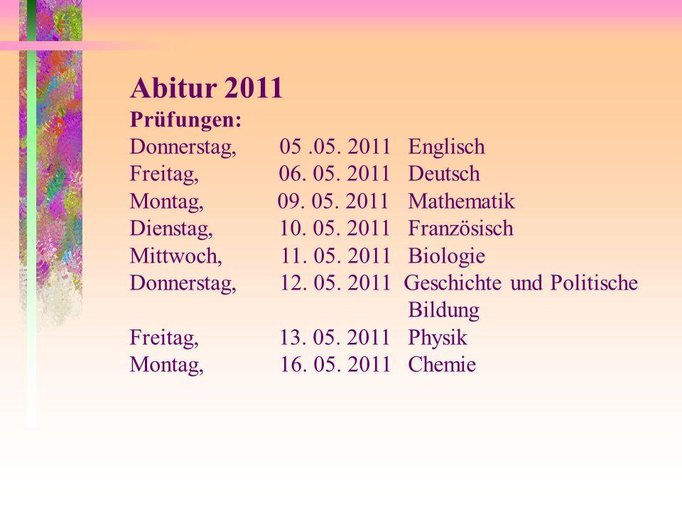 Abitur 2011 Prüfungen: Donnerstag, 05.05. 2011 Englisch Freitag, 06.