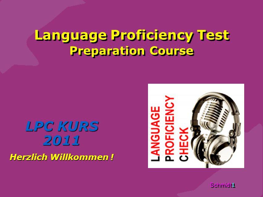 Schmidt 1 Language Proficiency Test Preparation Course LPC KURS 2011 Herzlich Willkommen .