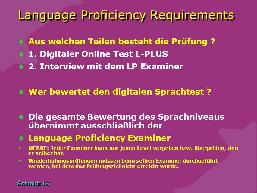 Schmidt 14 Language Proficiency Requirements Brauche ich mehr als Level 4 ? NEIN ! Level 4 Prüfungen müssen derzeit alle 3 Jahre später (EASA) wahrsch