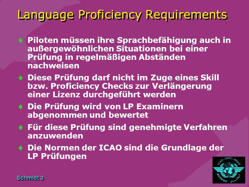Schmidt 3 Language Proficiency Requirements Piloten müssen ihre Sprachbefähigung auch in außergewöhnlichen Situationen bei einer Prüfung in regelmäßigen Abständen nachweisen Diese Prüfung darf nicht im Zuge eines Skill bzw.