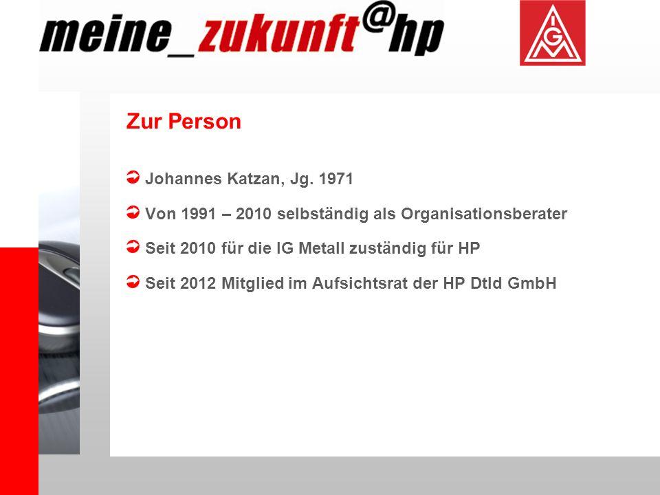 Zur Person Johannes Katzan, Jg. 1971 Von 1991 – 2010 selbständig als Organisationsberater Seit 2010 für die IG Metall zuständig für HP Seit 2012 Mitgl