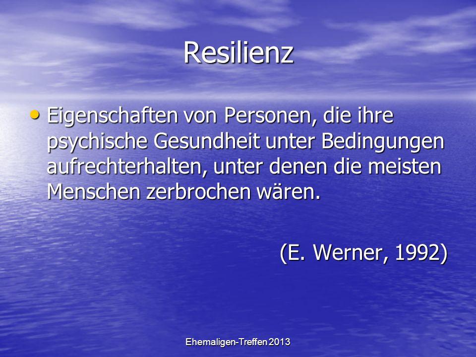 Ehemaligen-Treffen 2013 Resilienz Eigenschaften von Personen, die ihre psychische Gesundheit unter Bedingungen aufrechterhalten, unter denen die meisten Menschen zerbrochen wären.