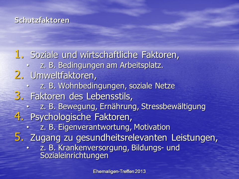 Ehemaligen-Treffen 2013 Schutzfaktoren 1. Soziale und wirtschaftliche Faktoren, z. B. Bedingungen am Arbeitsplatz. z. B. Bedingungen am Arbeitsplatz.