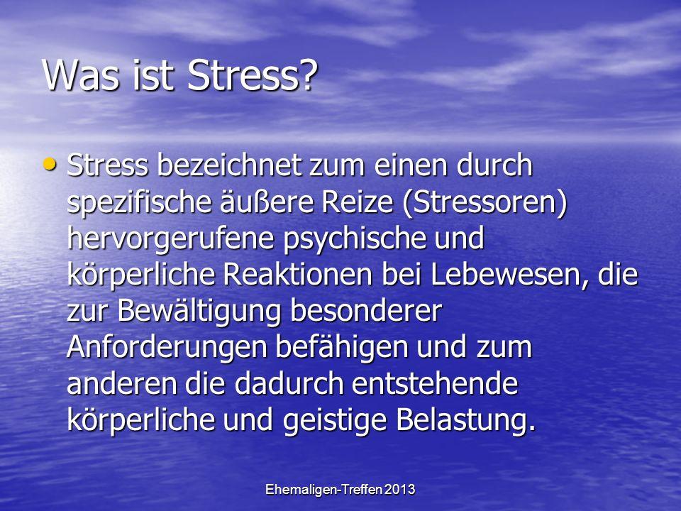 Ehemaligen-Treffen 2013 Was ist Stress? Stress bezeichnet zum einen durch spezifische äußere Reize (Stressoren) hervorgerufene psychische und körperli