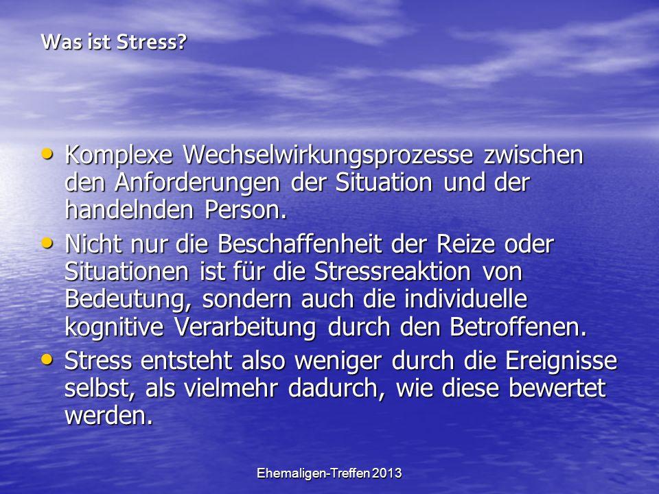 Ehemaligen-Treffen 2013 Was ist Stress? Komplexe Wechselwirkungsprozesse zwischen den Anforderungen der Situation und der handelnden Person. Komplexe