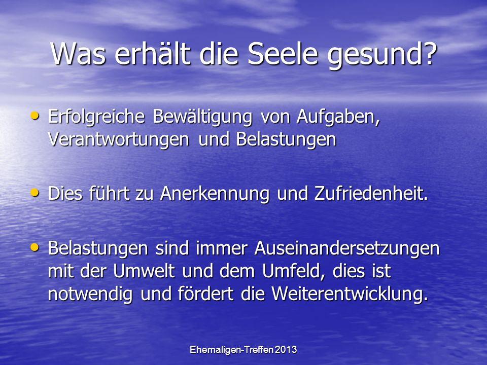 Ehemaligen-Treffen 2013 Was erhält die Seele gesund? Erfolgreiche Bewältigung von Aufgaben, Verantwortungen und Belastungen Erfolgreiche Bewältigung v