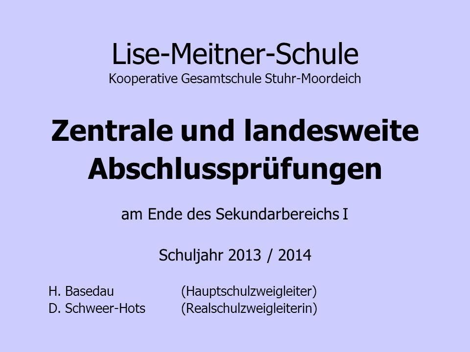 Lise-Meitner-Schule Kooperative Gesamtschule Stuhr-Moordeich Zentrale und landesweite Abschlussprüfungen am Ende des Sekundarbereichs I Schuljahr 2013