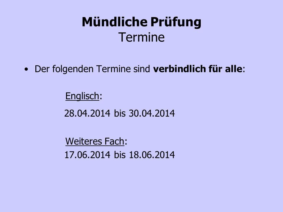 Mündliche Prüfung Termine Der folgenden Termine sind verbindlich für alle: Englisch: 28.04.2014 bis 30.04.2014 Weiteres Fach: 17.06.2014 bis 18.06.2014
