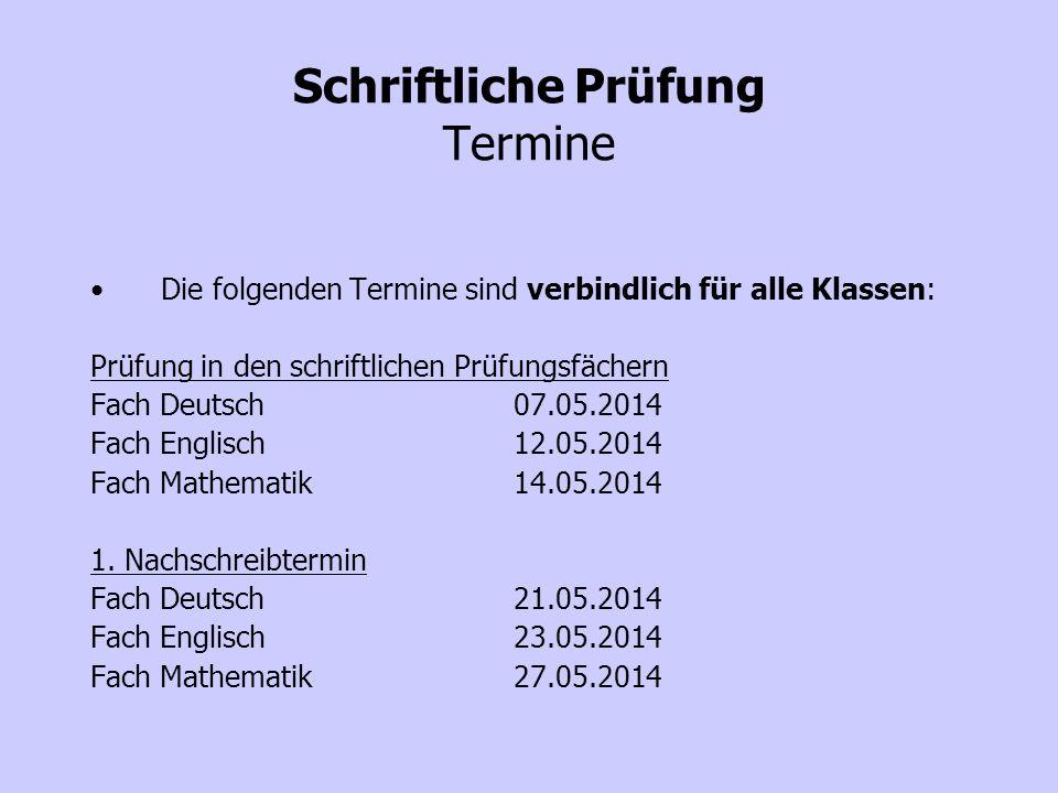 Schriftliche Prüfung Termine Die folgenden Termine sind verbindlich für alle Klassen: Prüfung in den schriftlichen Prüfungsfächern Fach Deutsch07.05.2