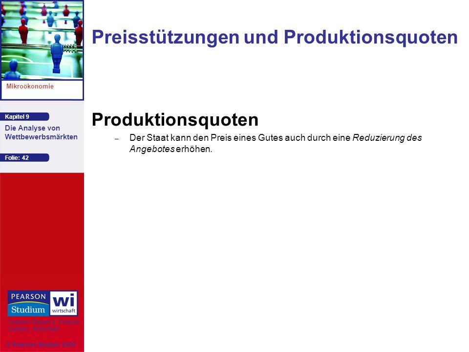 Kapitel 9 Mikroökonomie Autoren: Robert S. Pindyck Daniel L. Rubinfeld Die Analyse von Wettbewerbsmärkten © Pearson Studium 2009 Folie: 42 Produktions
