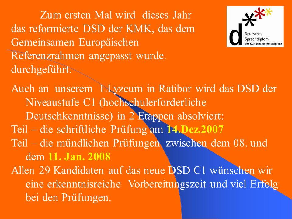 Auch an unserem 1.Lyzeum in Ratibor wird das DSD der Niveaustufe C1 (hochschulerforderliche Deutschkenntnisse) in 2 Etappen absolviert: Teil – die sch
