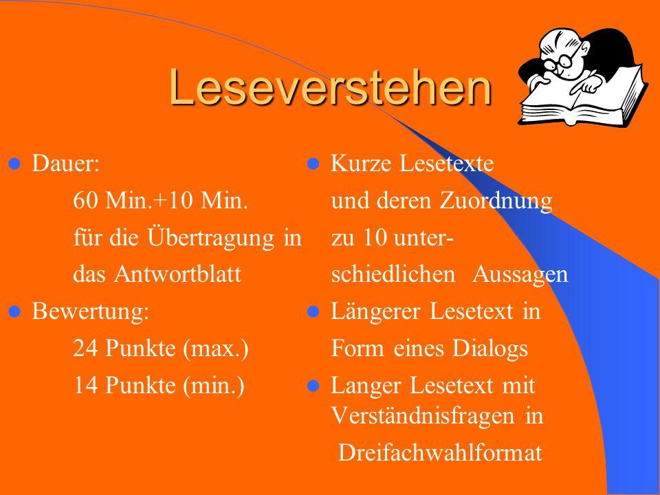 Leseverstehen Dauer: 60 Min.+10 Min. für die Übertragung in das Antwortblatt Bewertung: 24 24 Punkte (max.) 14 14 Punkte (min.) Kurze Lesetexte und de
