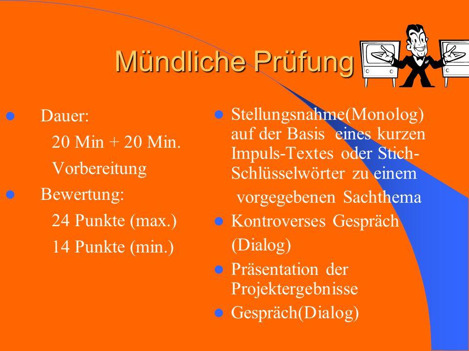 Mündliche Prüfung Dauer: 20 Min + 20 Min. Vorbereitung Bewertung: 24 24 Punkte (max.) 14 14 Punkte (min.) Stellungsnahme(Monolog) auf der Basis eines