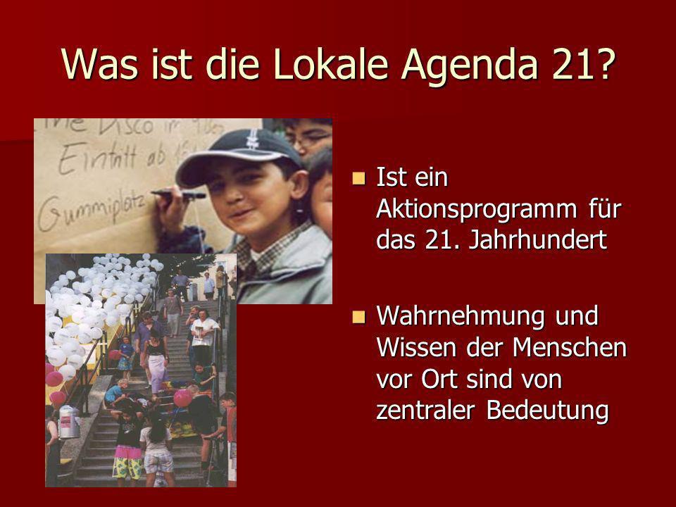 Was ist die Lokale Agenda 21.Ist ein Aktionsprogramm für das 21.