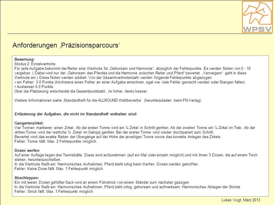 Lukas Vogt, März 2013 4 Anforderungen Präzisionsparcours Bewertung: Modus 2: Einzelwertnote Für jede Aufgabe bekommt der Reiter eine Wertnote für Geho