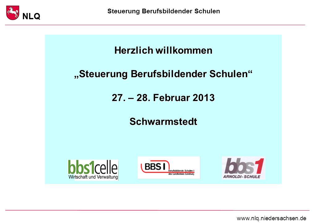 Steuerung Berufsbildender Schulen NLQ www.nlq.niedersachsen.de NLQ Herzlich willkommen Steuerung Berufsbildender Schulen 27. – 28. Februar 2013 Schwar