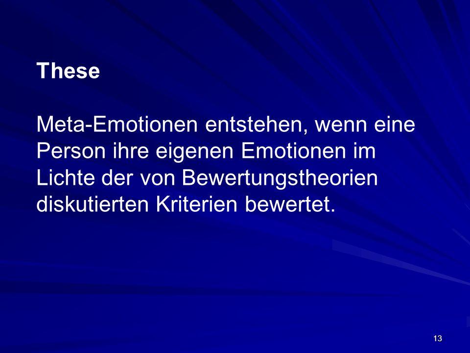 13 These Meta-Emotionen entstehen, wenn eine Person ihre eigenen Emotionen im Lichte der von Bewertungstheorien diskutierten Kriterien bewertet.