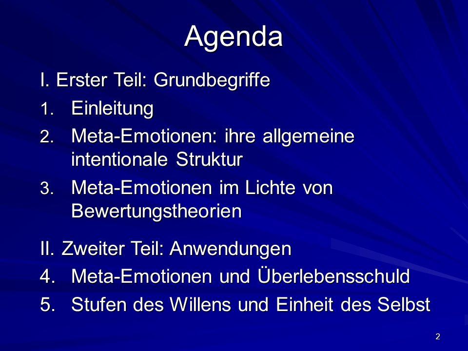 2 Agenda I. Erster Teil: Grundbegriffe 1. Einleitung 2. Meta-Emotionen: ihre allgemeine intentionale Struktur 3. Meta-Emotionen im Lichte von Bewertun