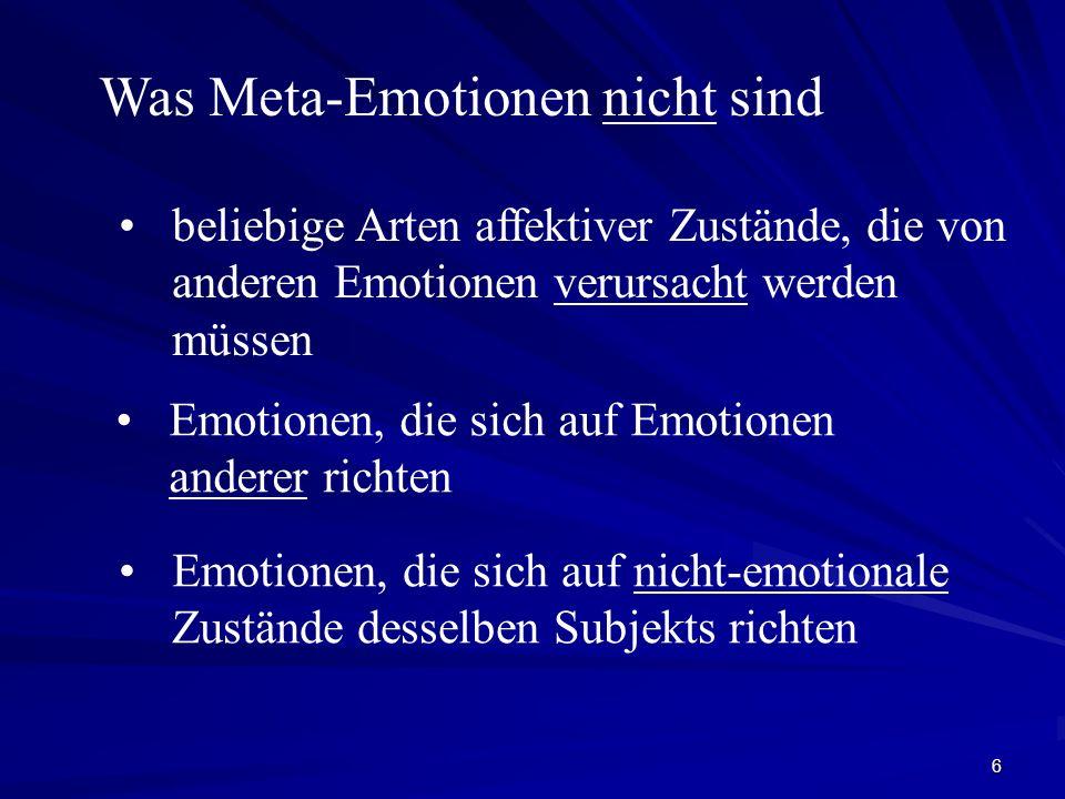 6 Was Meta-Emotionen nicht sind Emotionen, die sich auf Emotionen anderer richten beliebige Arten affektiver Zustände, die von anderen Emotionen verur