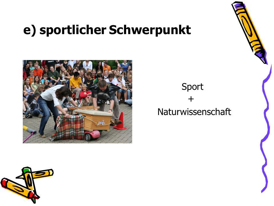 e) sportlicher Schwerpunkt Sport + Naturwissenschaft