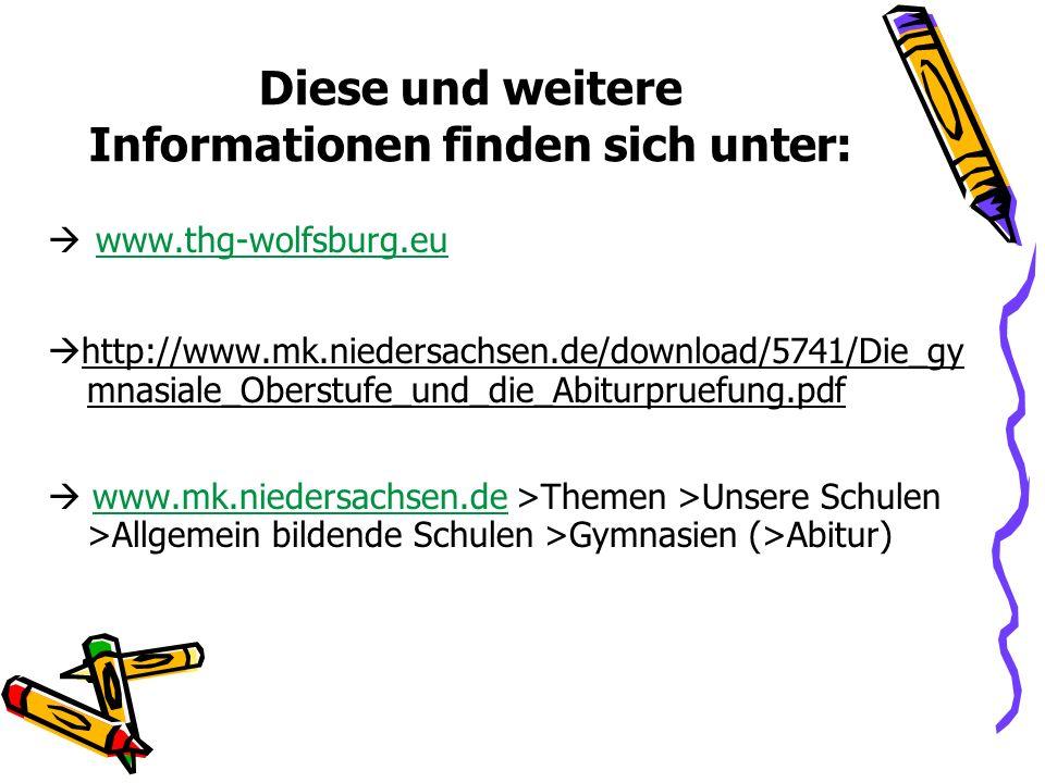 Diese und weitere Informationen finden sich unter: www.thg-wolfsburg.eu http://www.mk.niedersachsen.de/download/5741/Die_gy mnasiale_Oberstufe_und_die