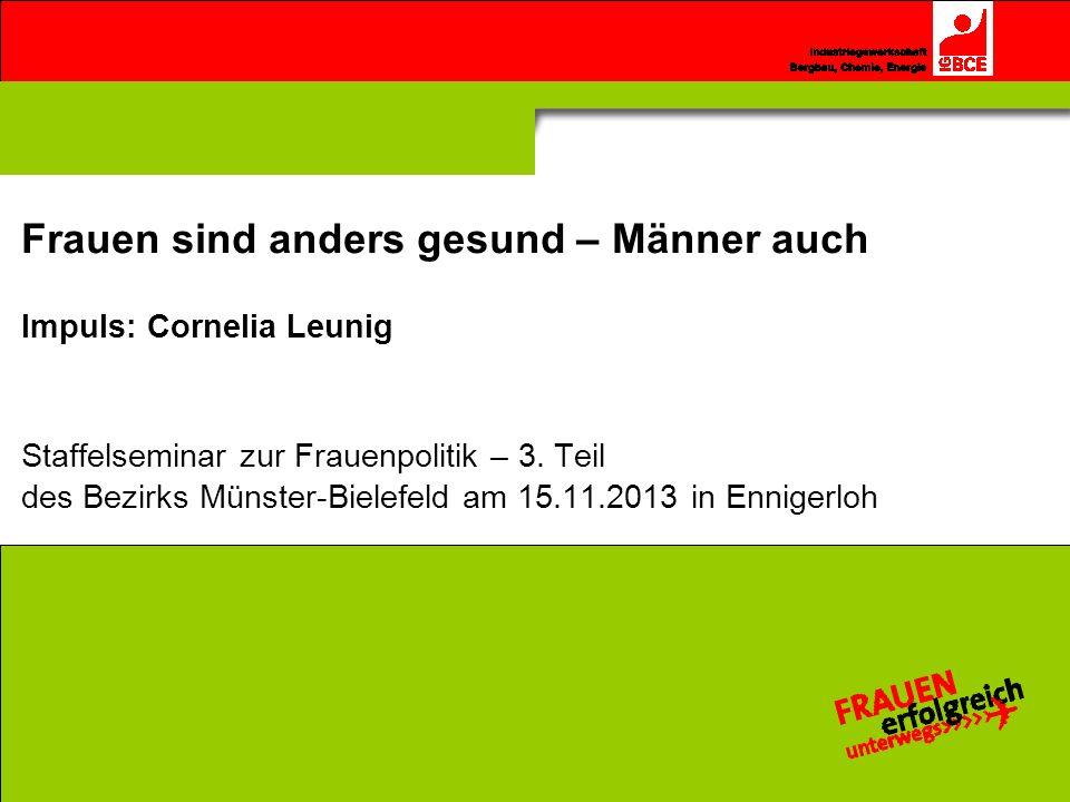 © 2011 IG BCE, Edeltraud Glänzer, Mitglied des geschäftsführenden Hauptvorstandes Frauen sind anders gesund – Männer auch Impuls: Cornelia Leunig Staf