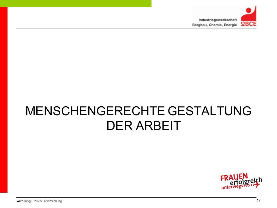 Abteilung Frauen/Gleichstellung 17 MENSCHENGERECHTE GESTALTUNG DER ARBEIT
