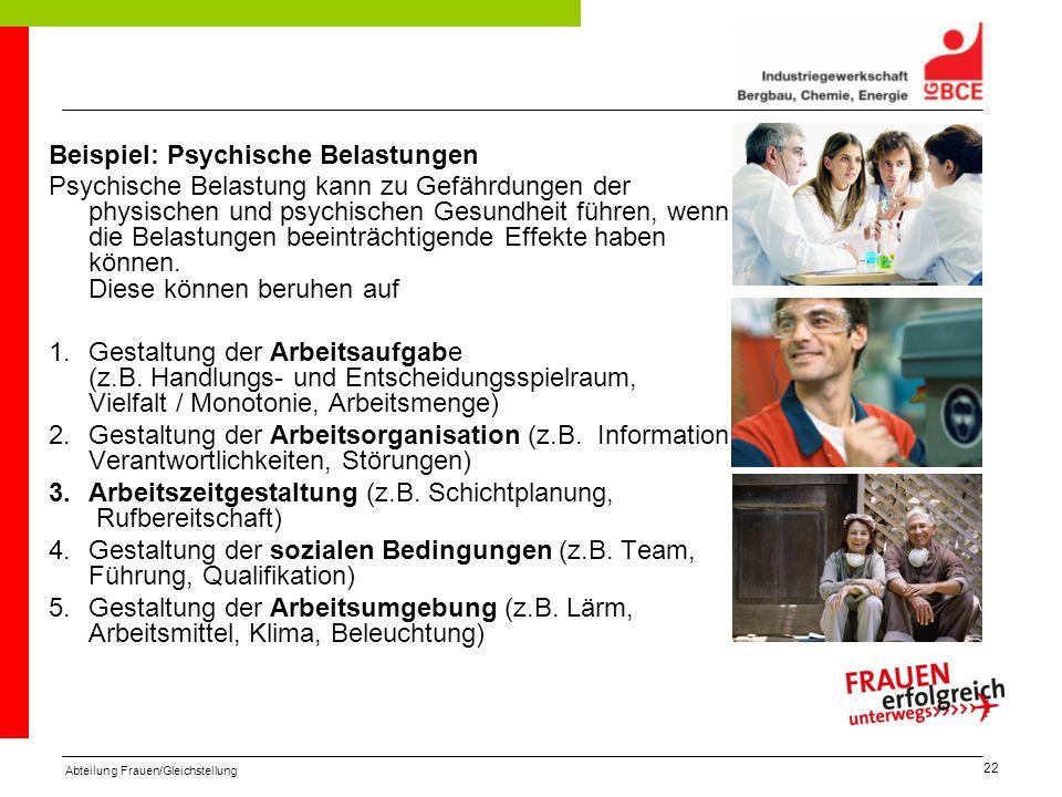 Abteilung Frauen/Gleichstellung 22 Beispiel: Psychische Belastungen Psychische Belastung kann zu Gefährdungen der physischen und psychischen Gesundhei