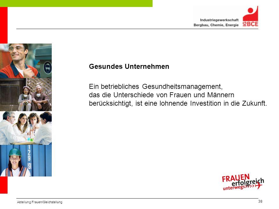 Abteilung Frauen/Gleichstellung 38 Gesundes Unternehmen Ein betriebliches Gesundheitsmanagement, das die Unterschiede von Frauen und Männern berücksic
