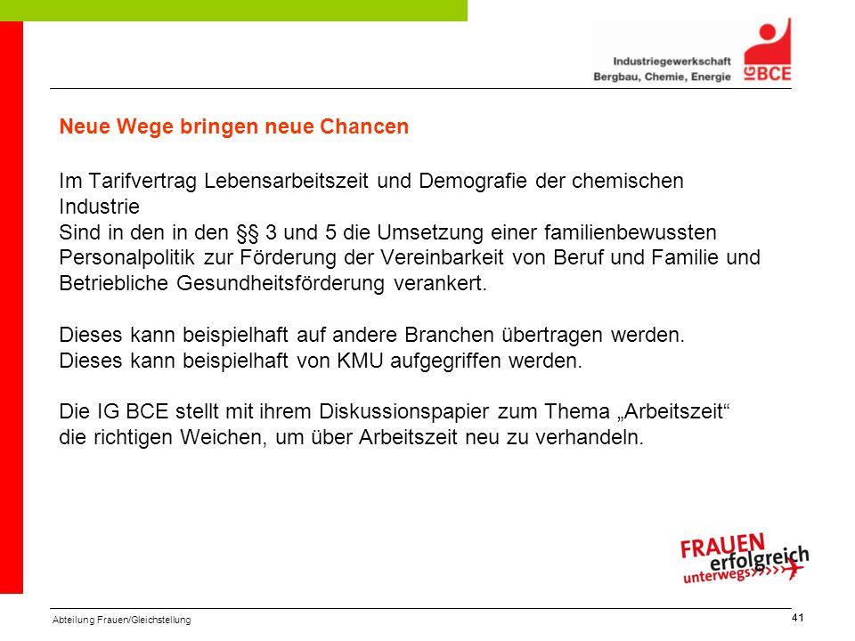 Abteilung Frauen/Gleichstellung 41 Neue Wege bringen neue Chancen Im Tarifvertrag Lebensarbeitszeit und Demografie der chemischen Industrie Sind in de