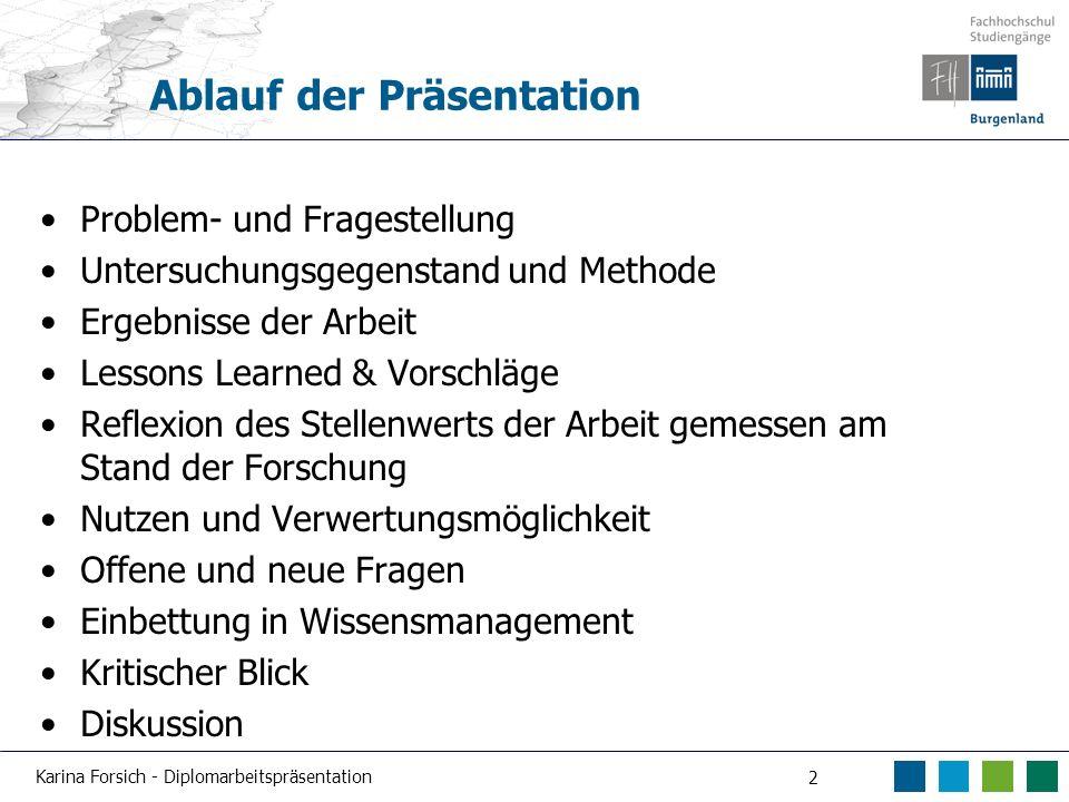 Karina Forsich - Diplomarbeitspräsentation 2 Ablauf der Präsentation Problem- und Fragestellung Untersuchungsgegenstand und Methode Ergebnisse der Arb