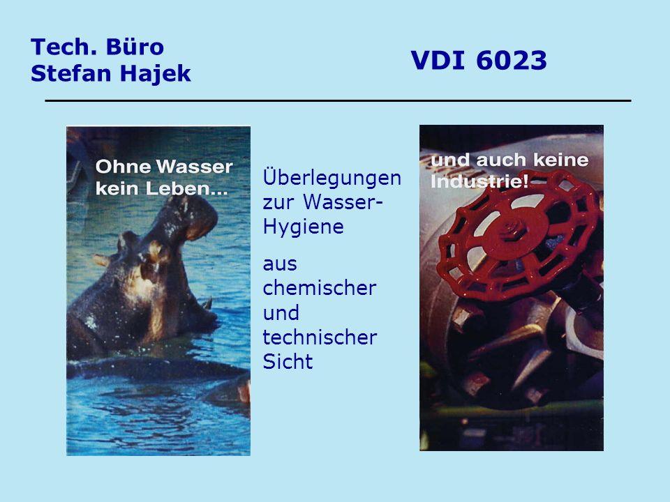 VDI 6023 Tech. Büro Stefan Hajek Überlegungen zur Wasser- Hygiene aus chemischer und technischer Sicht