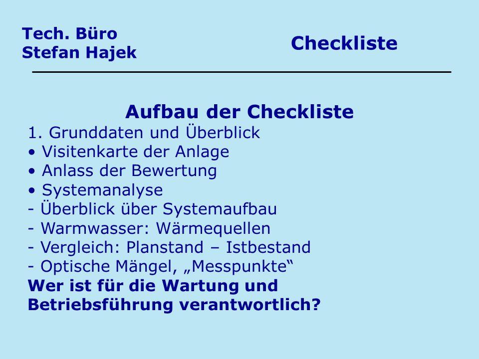 Tech. Büro Stefan Hajek Checkliste Aufbau der Checkliste 1. Grunddaten und Überblick Visitenkarte der Anlage Anlass der Bewertung Systemanalyse - Über