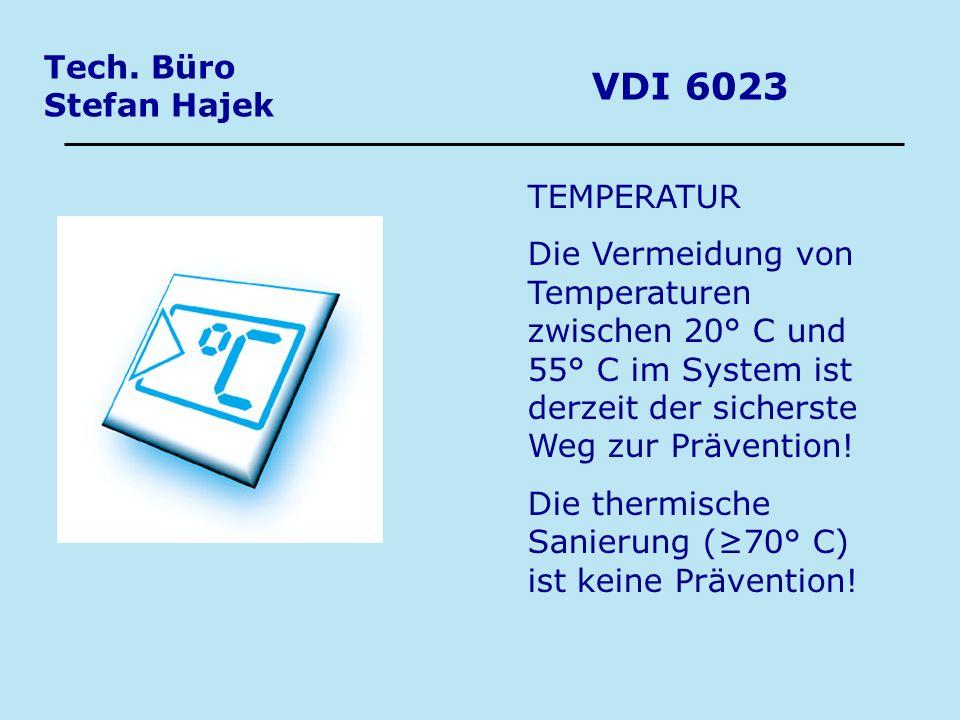 Tech. Büro Stefan Hajek VDI 6023 TEMPERATUR Die Vermeidung von Temperaturen zwischen 20° C und 55° C im System ist derzeit der sicherste Weg zur Präve