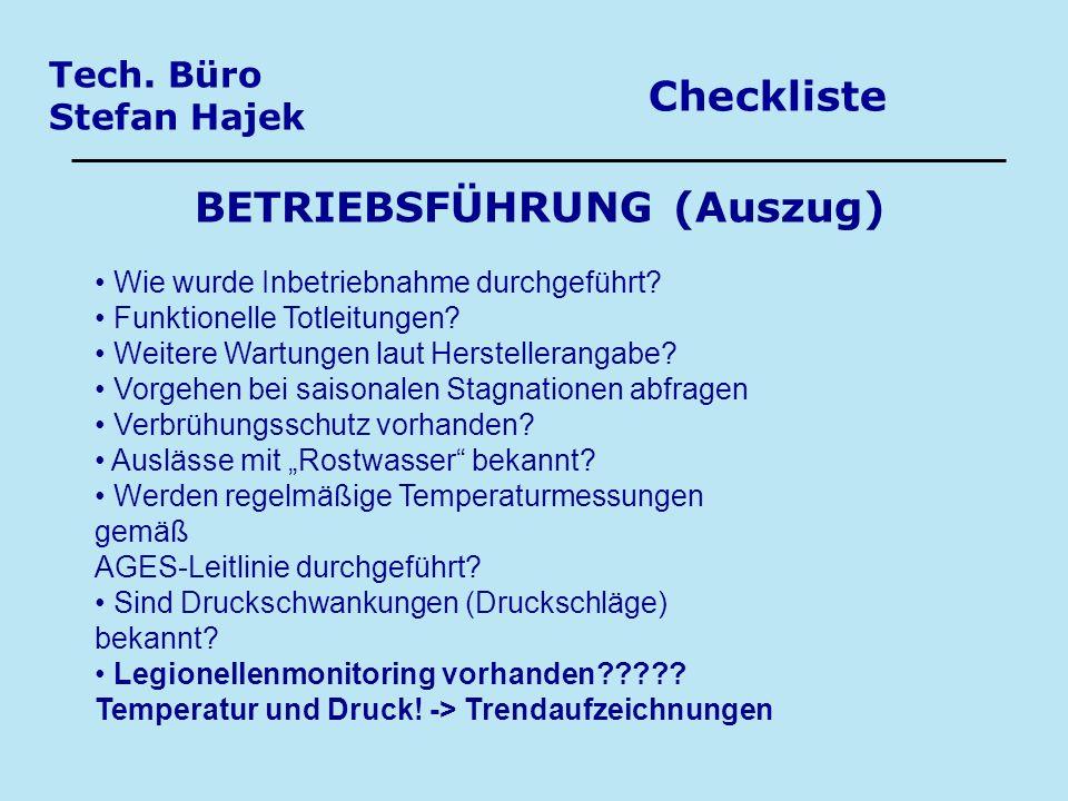 Tech. Büro Stefan Hajek Checkliste BETRIEBSFÜHRUNG (Auszug) Wie wurde Inbetriebnahme durchgeführt? Funktionelle Totleitungen? Weitere Wartungen laut H