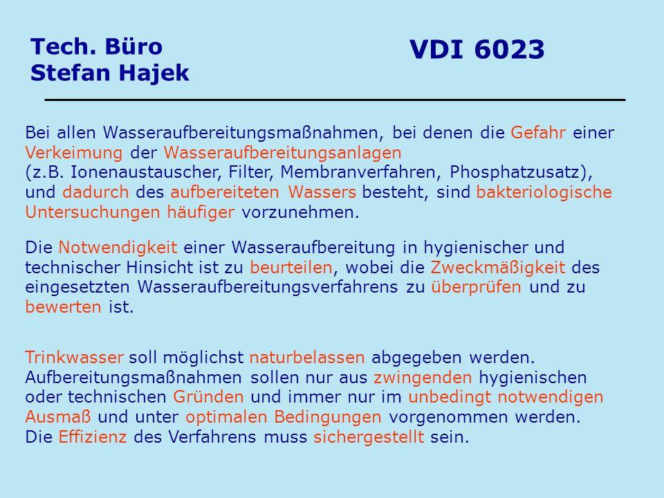 Tech. Büro Stefan Hajek VDI 6023 Bei allen Wasseraufbereitungsmaßnahmen, bei denen die Gefahr einer Verkeimung der Wasseraufbereitungsanlagen (z.B. Io