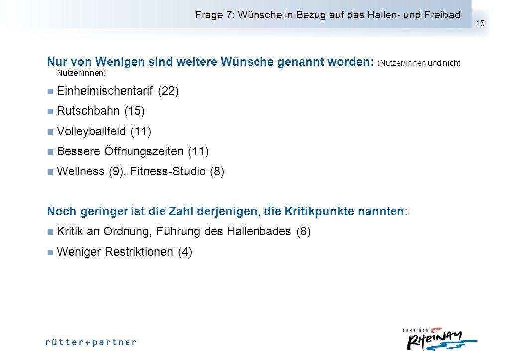 15 Frage 7: Wünsche in Bezug auf das Hallen- und Freibad Nur von Wenigen sind weitere Wünsche genannt worden: (Nutzer/innen und nicht Nutzer/innen) Ei