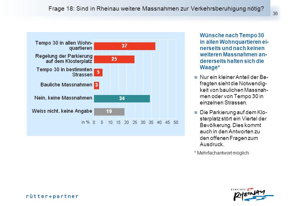 36 Frage 18: Sind in Rheinau weitere Massnahmen zur Verkehrsberuhigung nötig? Wünsche nach Tempo 30 in allen Wohnquartieren ei- nerseits und nach kein