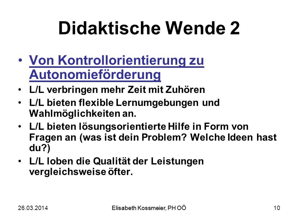 Elisabeth Kossmeier, PH OÖ Didaktische Wende 2 Von Kontrollorientierung zu Autonomieförderung L/L verbringen mehr Zeit mit Zuhören L/L bieten flexible