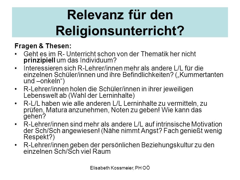 Relevanz für den Religionsunterricht? Fragen & Thesen: Geht es im R- Unterricht schon von der Thematik her nicht prinzipiell um das Individuum? Intere