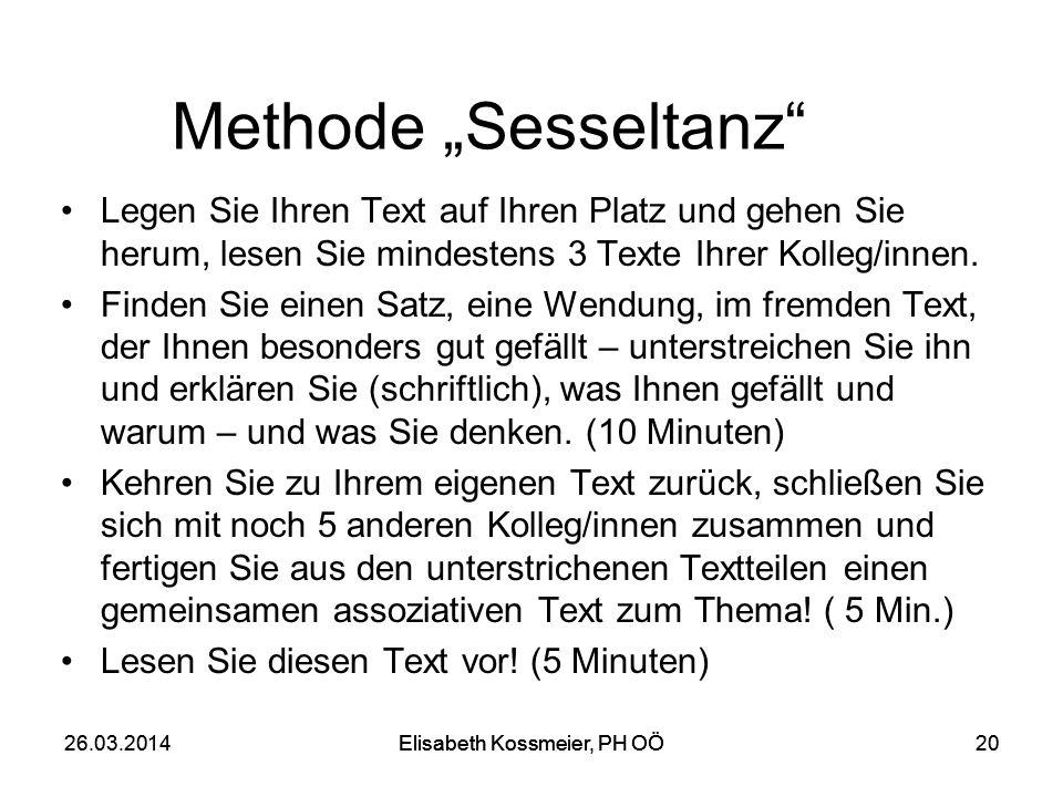 Elisabeth Kossmeier, PH OÖ 2026.03.2014Elisabeth Kossmeier, PH OÖ20 Methode Sesseltanz Legen Sie Ihren Text auf Ihren Platz und gehen Sie herum, lesen