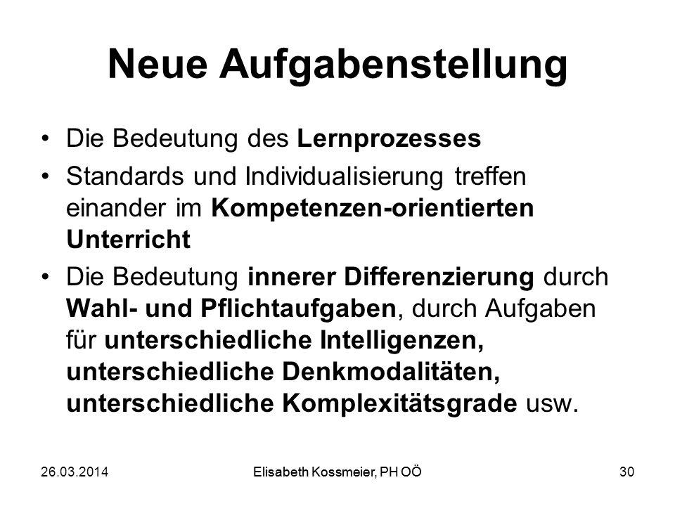 Elisabeth Kossmeier, PH OÖ Neue Aufgabenstellung Die Bedeutung des Lernprozesses Standards und Individualisierung treffen einander im Kompetenzen-orie