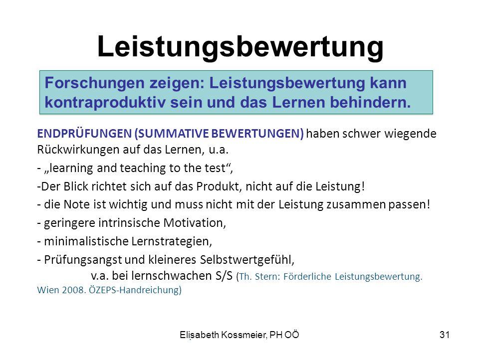 Elisabeth Kossmeier, PH OÖ Leistungsbewertung ENDPRÜFUNGEN (SUMMATIVE BEWERTUNGEN) haben schwer wiegende Rückwirkungen auf das Lernen, u.a. - learning