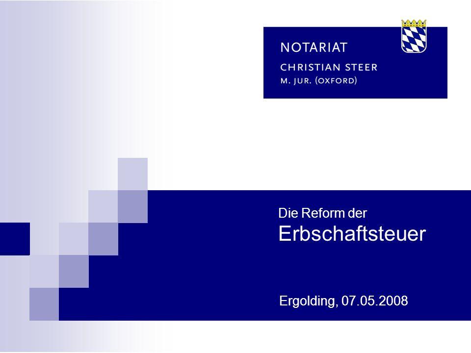 Ergolding, 07.05.2008 Die Reform der Erbschaftsteuer