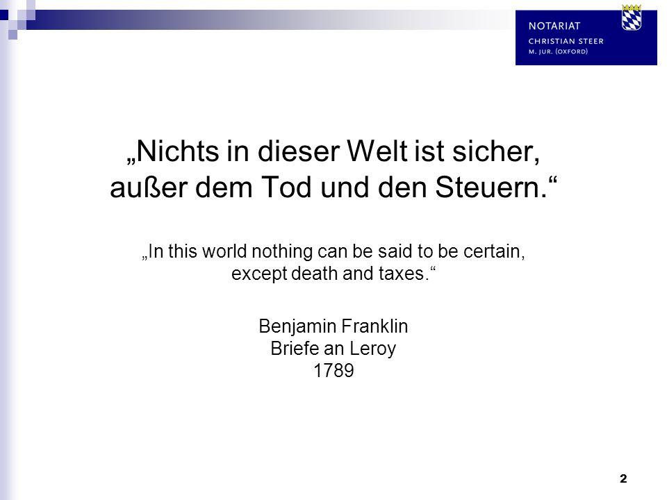 2 Nichts in dieser Welt ist sicher, außer dem Tod und den Steuern. In this world nothing can be said to be certain, except death and taxes. Benjamin F