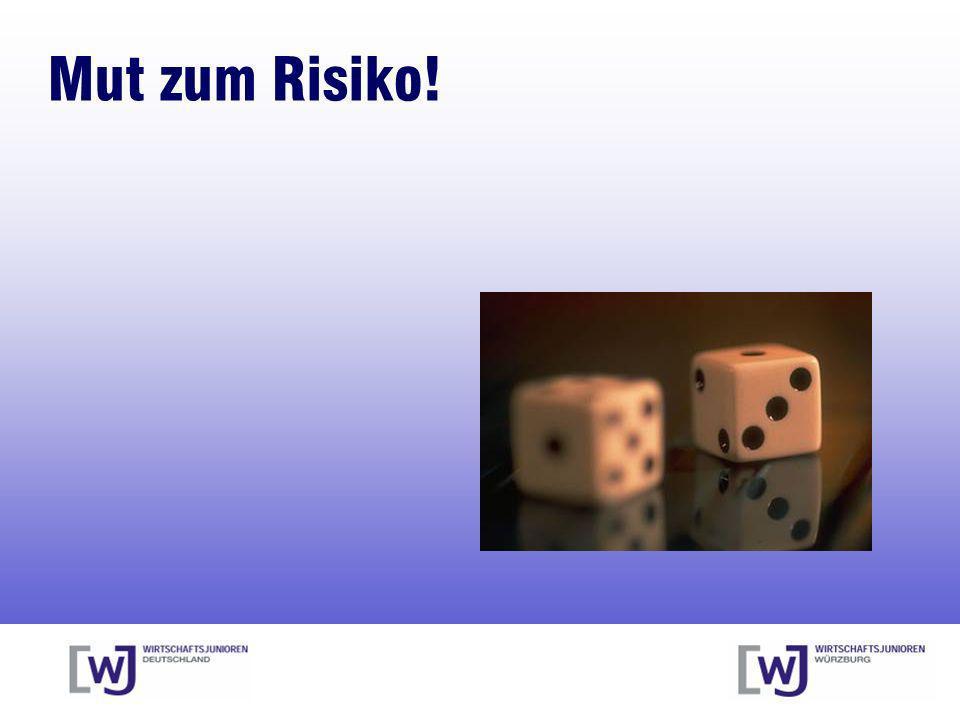 Mut zum Risiko!
