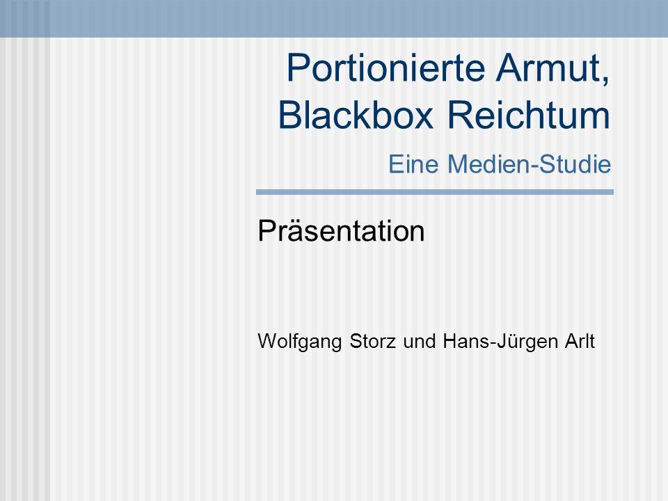 Portionierte Armut, Blackbox Reichtum Eine Medien-Studie Präsentation Wolfgang Storz und Hans-Jürgen Arlt